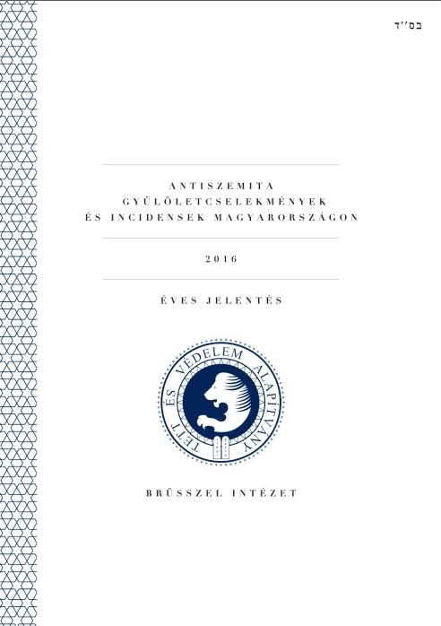 Antiszemita Gyűlölet-Bűncselekmények És Incidensek Magyarországon 2016. Éves Jelentés